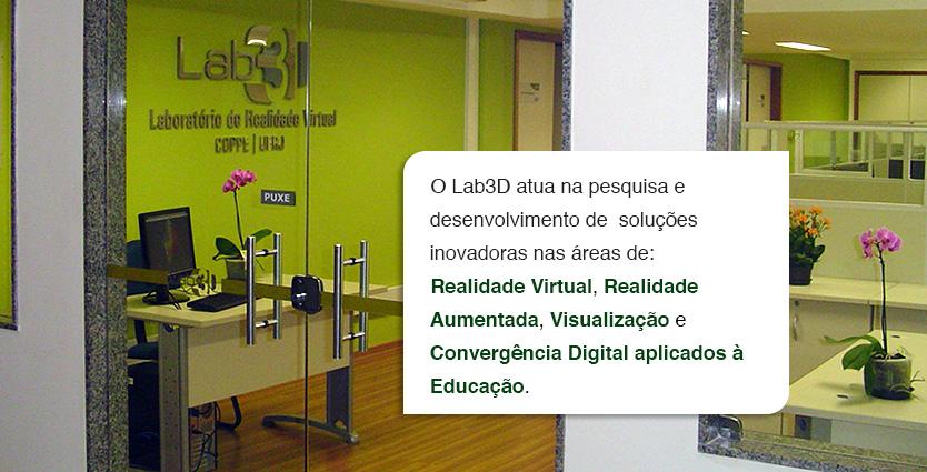 O Lab3d atua na pesquisa e desenvolvimento de soluções inovadoras nas áreas de Realidade Virtual, Realidade Aumentada, Visualização e Convergência Digital aplicados à Educação.